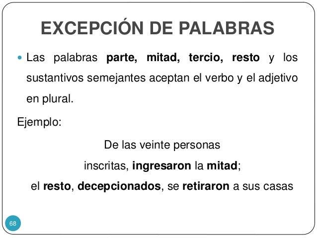 EXCEPCIÓN DE PALABRAS  Las palabras parte, mitad, tercio, resto y los sustantivos semejantes aceptan el verbo y el adjeti...