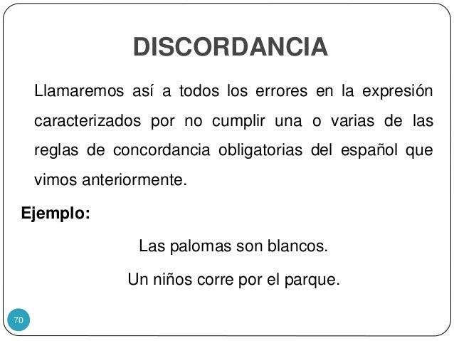 DISCORDANCIA Llamaremos así a todos los errores en la expresión caracterizados por no cumplir una o varias de las reglas d...