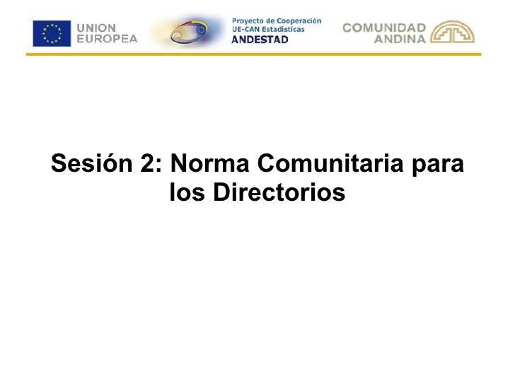Sesión 2: Norma Comunitaria para los Directorios