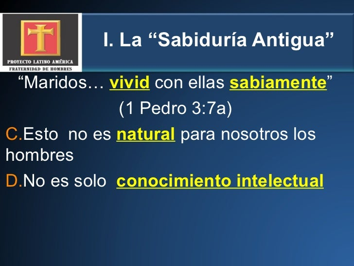 """I. La """"Sabiduría Antigua"""" <ul><li>"""" Maridos…  vivid  con ellas  sabiamente """"  </li></ul><ul><li>(1 Pedro 3:7a)  </li></ul>..."""