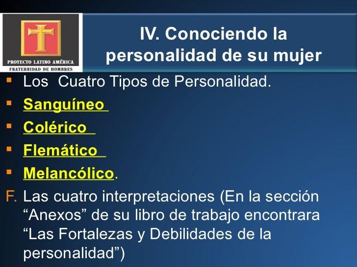 IV. Conociendo la personalidad de su mujer <ul><li>Los  Cuatro Tipos de Personalidad. </li></ul><ul><li>Sanguíneo  </li></...