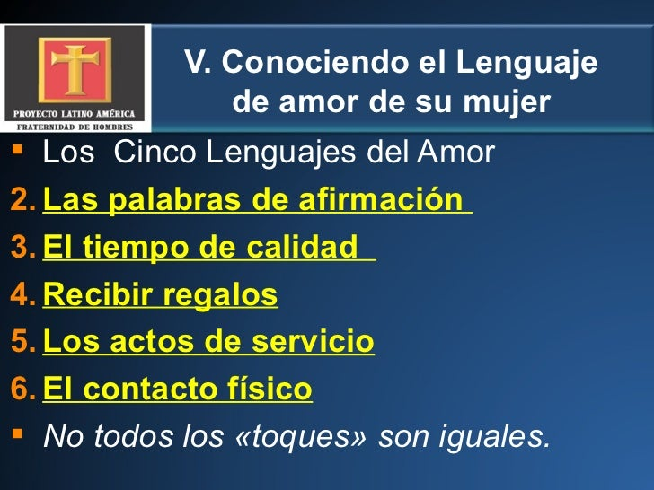 V. Conociendo el Lenguaje de amor de su mujer <ul><li>Los  Cinco Lenguajes del Amor  </li></ul><ul><li>Las palabras de afi...
