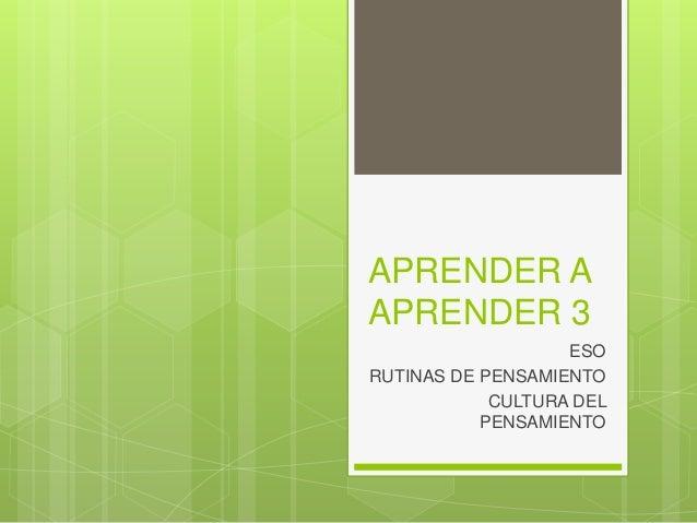 APRENDER A APRENDER 3 ESO RUTINAS DE PENSAMIENTO CULTURA DEL PENSAMIENTO