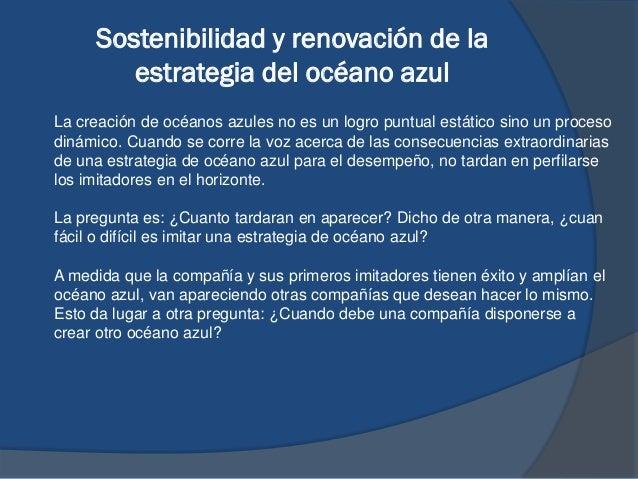 Sostenibilidad y renovación de la estrategia del océano azul La creación de océanos azules no es un logro puntual estático...