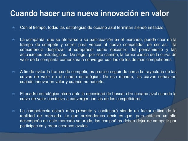 Cuando hacer una nueva innovación en valor  Con el tiempo, todas las estrategias de océano azul terminan siendo imitadas....