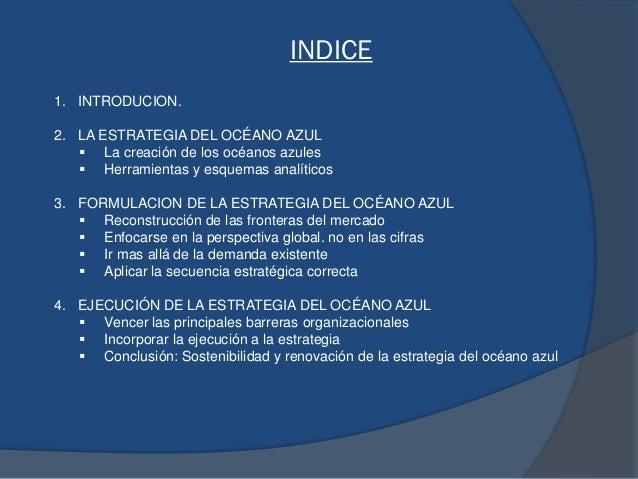 INDICE 1. INTRODUCION. 2. LA ESTRATEGIA DEL OCÉANO AZUL  La creación de los océanos azules  Herramientas y esquemas anal...