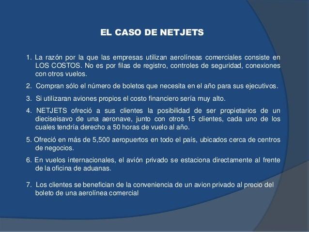 EL CASO DE NETJETS 1. La razón por la que las empresas utilizan aerolíneas comerciales consiste en LOS COSTOS. No es por f...
