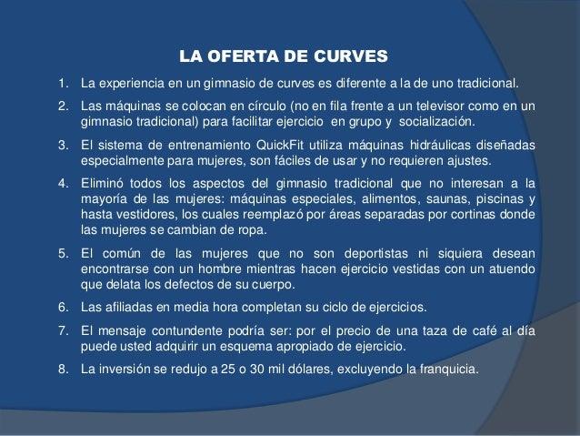 LA OFERTA DE CURVES 1. La experiencia en un gimnasio de curves es diferente a la de uno tradicional. 2. Las máquinas se co...