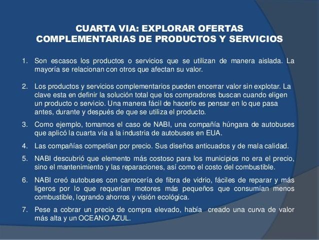 CUARTA VIA: EXPLORAR OFERTAS COMPLEMENTARIAS DE PRODUCTOS Y SERVICIOS 1. Son escasos los productos o servicios que se util...
