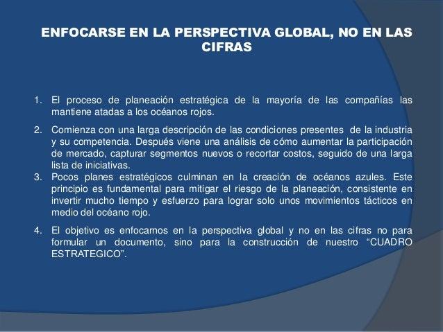 ENFOCARSE EN LA PERSPECTIVA GLOBAL, NO EN LAS CIFRAS 1. El proceso de planeación estratégica de la mayoría de las compañía...