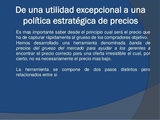 De una utilidad excepcional a una política estratégica de precios Es mas importante saber desde el principio cual será el ...