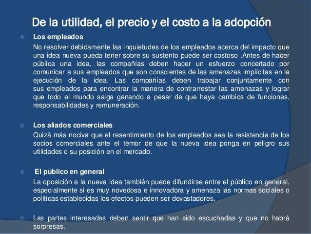 De la utilidad, el precio y el costo a la adopción  Los empleados No resolver debidamente las inquietudes de los empleado...