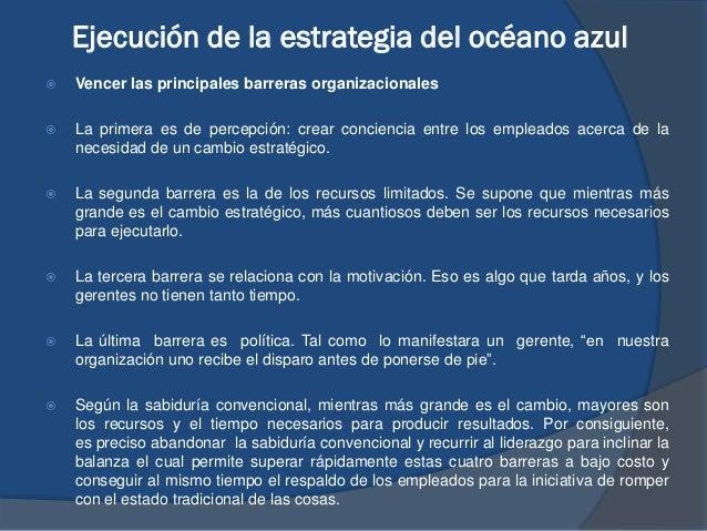 Ejecución de la estrategia del océano azul  Vencer las principales barreras organizacionales  La primera es de percepció...