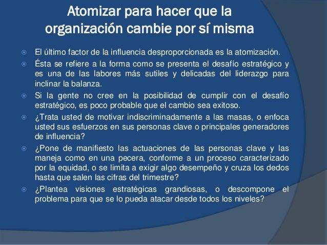 Atomizar para hacer que la organización cambie por sí misma  El último factor de la influencia desproporcionada es la ato...