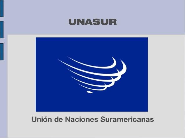 UNASUR  Unión de Naciones Suramericanas