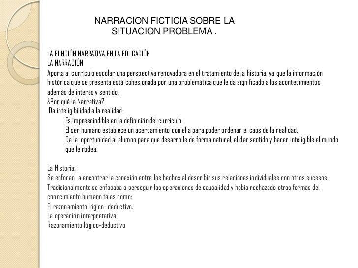 NARRACION FICTICIA SOBRE LA SITUACION PROBLEMA .<br />LA FUNCIÓN NARRATIVA EN LA EDUCACIÓN<br />LA NARRACIÓNAporta al curr...