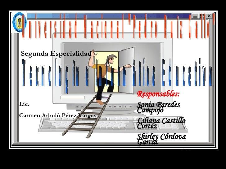 Segunda Especialidad Tecnología e Informática Educativa Lic. Carmen Arbulú Pérez Vargas Responsables: Sonia Paredes  Campo...