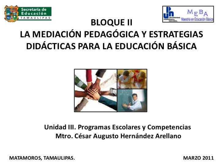 BLOQUE IILA MEDIACIÓN PEDAGÓGICA Y ESTRATEGIAS DIDÁCTICAS PARA LA EDUCACIÓN BÁSICA <br />Unidad III. Programas Escolares y...