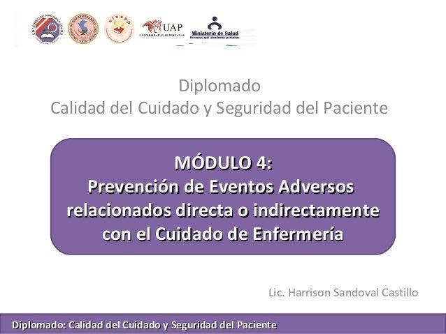 Diplomado Calidad del Cuidado y Seguridad del Paciente Lic. Harrison Sandoval Castillo MÓDULO 4:MÓDULO 4: Prevención de Ev...