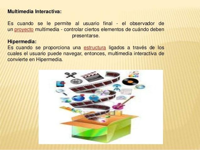 ¿Dónde Se Utiliza Multimedia? Es conveniente utilizar multimedia cuando las personas necesitan tener acceso a información ...