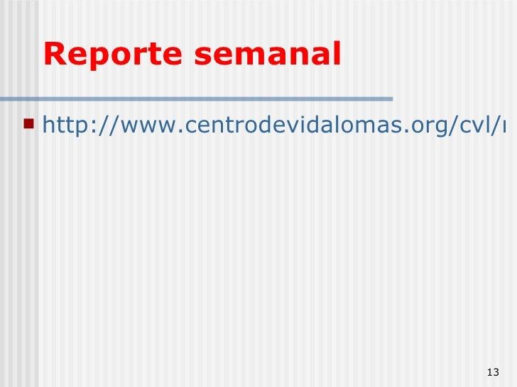 Reporte semanal <ul><li>http://www.centrodevidalomas.org/cvl/ministerios/casas-de-vida/reporte </li></ul>