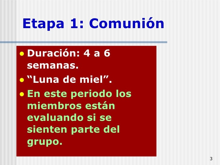 """Etapa 1: Comunión <ul><li>Duración: 4 a 6 semanas.  </li></ul><ul><li>"""" Luna de miel"""".  </li></ul><ul><li>En este periodo ..."""