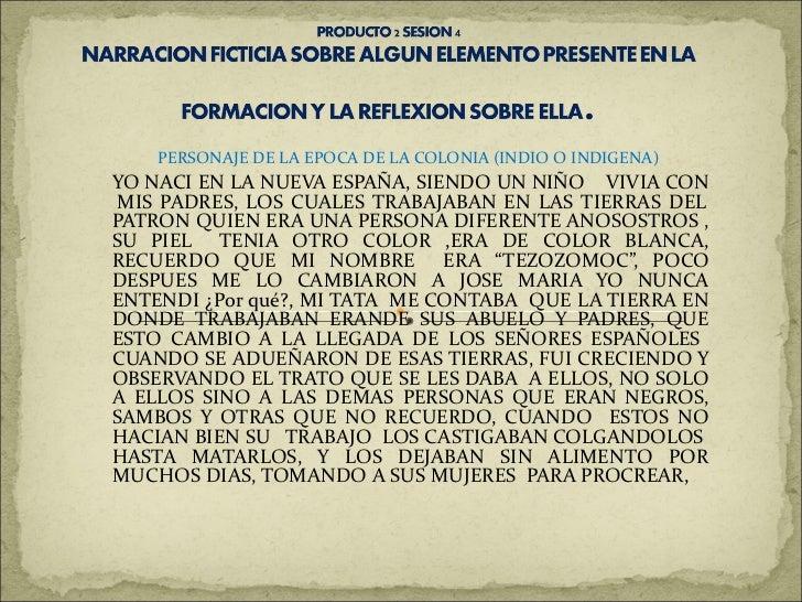 PERSONAJE DE LA EPOCA DE LA COLONIA (INDIO O INDIGENA)   YO NACI EN LA NUEVA ESPAÑA, SIENDO UN NIÑO  VIVIA CON  MIS PADRES...