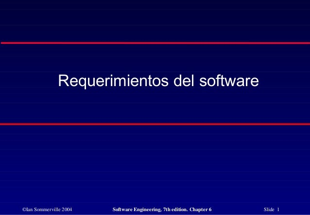 ©Ian Sommerville 2004 Software Engineering, 7th edition. Chapter 6 Slide 1 Requerimientos del software