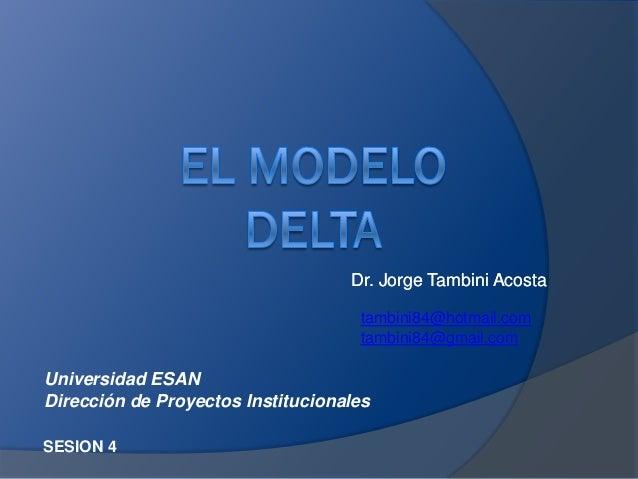 Dr. Jorge Tambini Acosta SESION 4 Dr. Jorge Tambini Acosta tambini84@hotmail.com tambini84@gmail.com Universidad ESAN Dire...