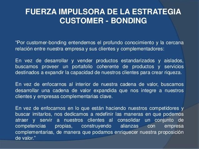 """""""Por customer-bonding entendemos el profundo conocimiento y la cercana relación entre nuestra empresa y sus clientes y com..."""