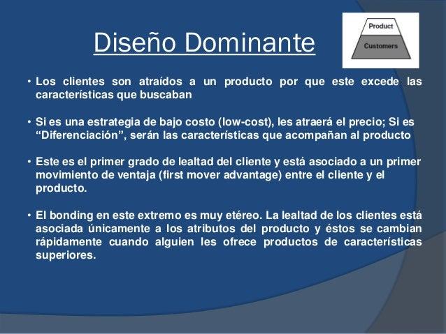 Diseño Dominante • Los clientes son atraídos a un producto por que este excede las características que buscaban • Si es un...