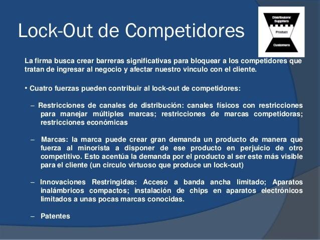 Lock-Out de Competidores La firma busca crear barreras significativas para bloquear a los competidores que tratan de ingre...