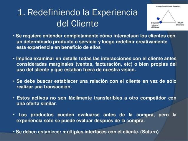 1. Redefiniendo la Experiencia del Cliente • Se requiere entender completamente cómo interactúan los clientes con un deter...
