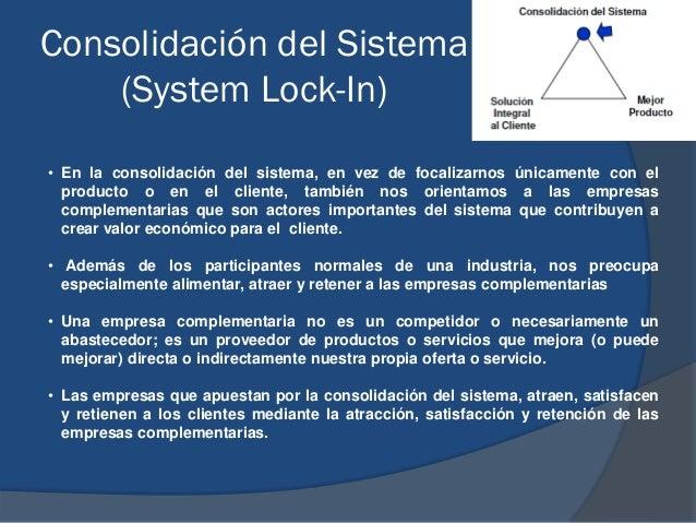 Consolidación del Sistema (System Lock-In) • En la consolidación del sistema, en vez de focalizarnos únicamente con el pro...