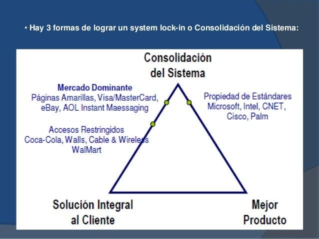 • Hay 3 formas de lograr un system lock-in o Consolidación del Sistema: