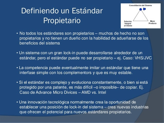 Definiendo un Estándar Propietario • No todos los estándares son propietarios – muchos de hecho no son propietarios y no t...
