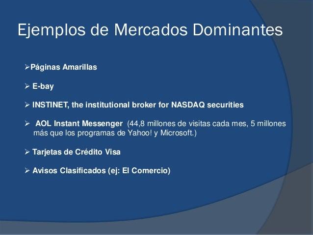 Ejemplos de Mercados Dominantes Páginas Amarillas  E-bay  INSTINET, the institutional broker for NASDAQ securities  AO...