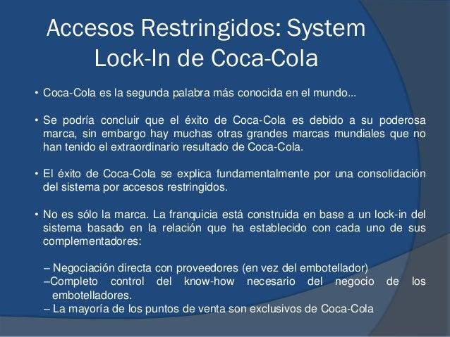 Accesos Restringidos: System Lock-In de Coca-Cola • Coca-Cola es la segunda palabra más conocida en el mundo... • Se podrí...