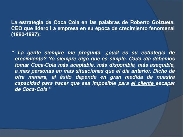 La estrategia de Coca Cola en las palabras de Roberto Goizueta, CEO que lideró l a empresa en su época de crecimiento feno...