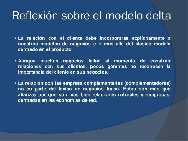 Reflexión sobre el modelo delta • La relación con el cliente debe incorporarse explícitamente a nuestros modelos de negoci...