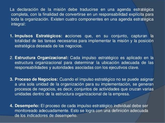 La declaración de la misión debe traducirse en una agenda estratégica completa, con la finalidad de convertirse en un resp...
