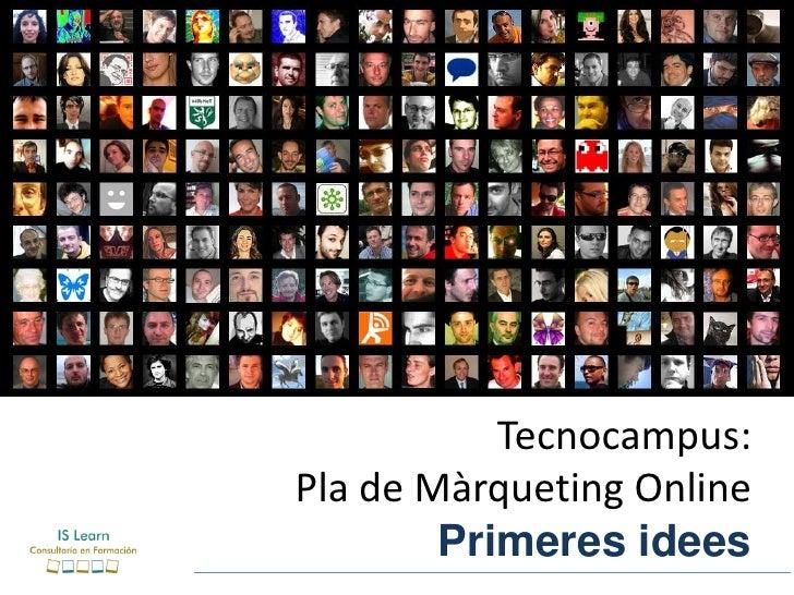 Tecnocampus:Pla de Màrqueting Online        Primeres idees