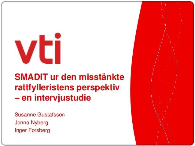 SMADIT ur den misstänkterattfylleristens perspektiv– en intervjustudieSusanne GustafssonJonna NybergInger Forsberg