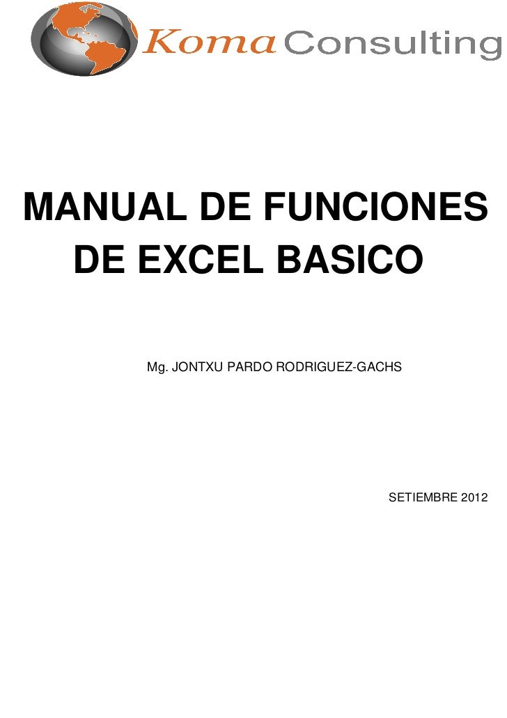 MANUAL DE FUNCIONES  DE EXCEL BASICO        Mg. JONTXU PARDO RODRIGUEZ-GACHS    Autor: Jorge Sánchez (www.jorgesanchez.net...