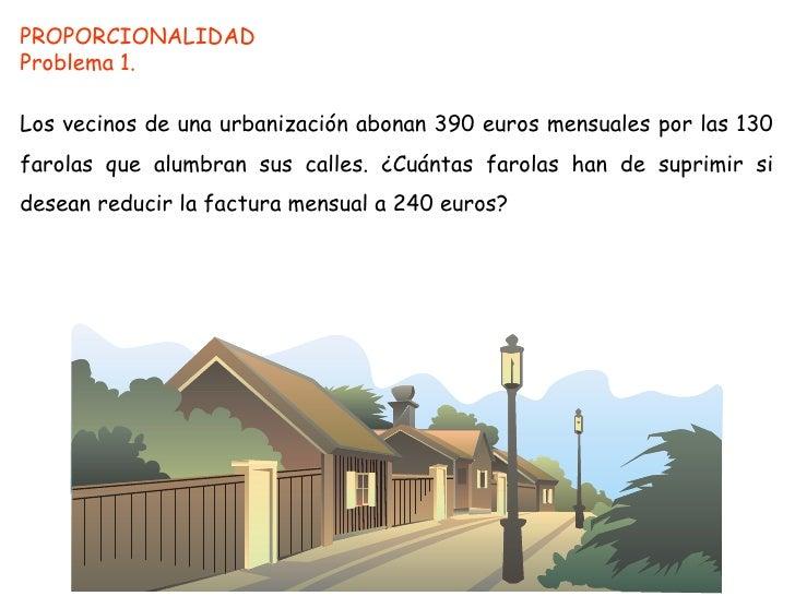 PROPORCIONALIDAD<br />Problema 1.<br />Los vecinos de una urbanización abonan 390 euros mensuales por las 130 farolas que ...