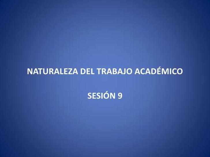 NATURALEZA DEL TRABAJO ACADÉMICO            SESIÓN 9