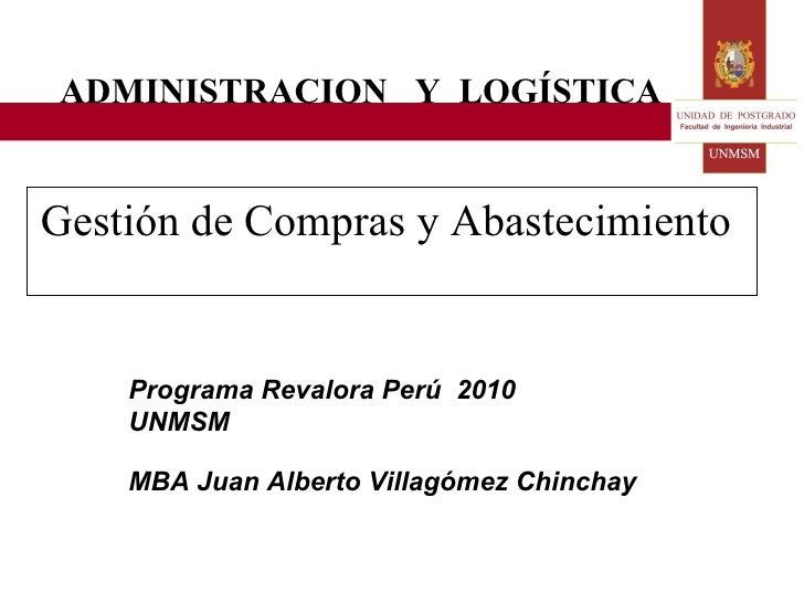 Gestión de Compras y Abastecimiento   Programa Revalora Perú  2010  UNMSM MBA Juan Alberto Villagómez Chinchay ADMINISTRAC...