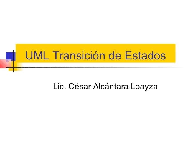 UML Transición de Estados    Lic. César Alcántara Loayza