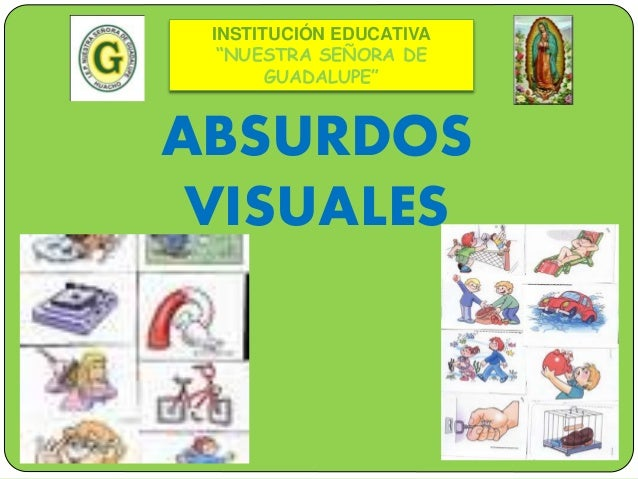 """INSTITUCIÓN EDUCATIVA  """"NUESTRA SEÑORA DE  GUADALUPE""""  ABSURDOS  VISUALES"""