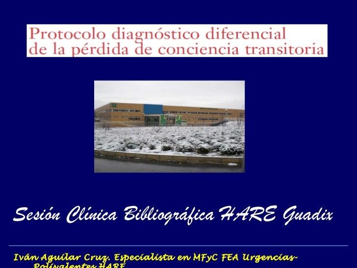 Iván Aguilar Cruz. Especialista en MFyC FEA Urgencias-Polivalentes HARE Sesión Clínica Bibliográfica HARE Guadix